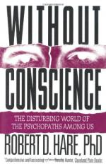 Without Conscience: The Disturbing World of the Psychopaths Among Us by Robert Hare (psychologist)