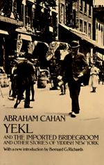 Yekl and the Imported Bridegroom and Other Stories of the New York Ghetto by Abraham Cahan