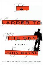 A Ladder to the Sky by Boyne, John