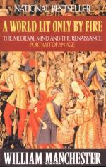 A World Lit Only by Fire: The Medieval Mind and the Renaissance: Portrait of an Age by William Manchester