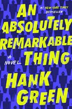 Absolutely Remarkable Thing by Hank Green