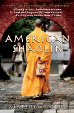 American Shaolin: Flying Kicks, Buddhist Monks, and the Legend of Iron Crotch: An Odyssey in the New China by Matthew Polly
