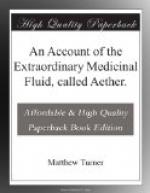 An Account of the Extraordinary Medicinal Fluid, called Aether. by Matthew Turner