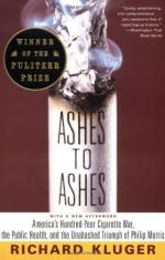 Ashes to Ashes: America's Hundred-Year Cigarette War, the Public Health, and the Unabashed Triumph of Philip Morris by Richard Kluger