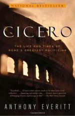 Cicero: The Life and Times of Rome's Greatest Politician by Anthony Everitt