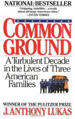 Common Ground: A Turbulent Decade in the Lives of Three American Families by J. Anthony Lukas
