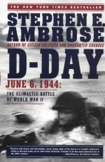 D-Day, June 6, 1944: The Climactic Battle of World War II by Stephen Ambrose