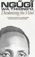 DeColonizing the Mind by Ngũgĩ wa Thiong'o