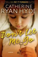 Don't Let Me Go by Catherine Ryan Hyde