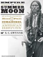 Empire of the Summer Moon: Quanah Parker and the Rise and Fall of the Comanches, the Most Powerful Indian Tribe in American History by S. C. Gwynne