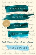 Everything Happens For a Reason by Kate Bowler