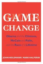 Game Change: Obama and the Clintons, McCain and Palin, and the Race of a Lifetime by John Heilemann