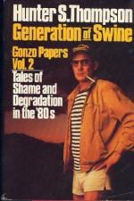 Generation of Swine: Tales of Shame and Degradation in the '80s by Hunter S. Thompson