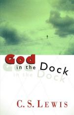God in the Dock; Essays on Theology and Ethics by C. S. Lewis