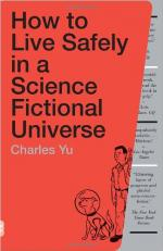 How to Live Safely in a Science Fictional Universe: A Novel by Charles Yu