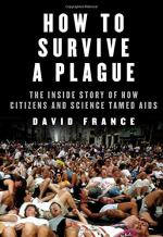 How to Survive a Plague: The Inside Story of How Citizens and Science Tamed AIDS by David France