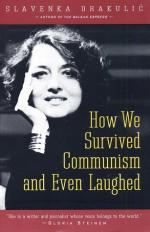 How We Survived Communism and Even Laughed by Slavenka Drakulić