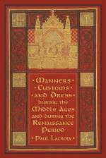 Manners, Custom and Dress During the Middle Ages and During the Renaissance Period by Paul Lacroix