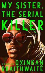 My Sister the Serial Killer by Oyinkan Braithwaite