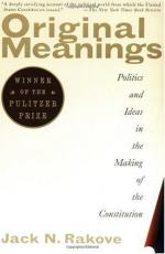 Original Meanings: Politics and Ideas in the Making of the Constitution by Jack N. Rakove