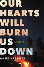 Our Hearts Will Burn Us Down by Anne Valente