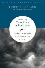 Owning Your Own Shadow: Understanding the Dark Side of the Psyche by Robert A. Johnson