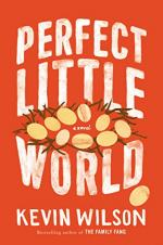 Perfect Little World: A Novel by Kevin Wilson