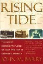 Rising Tide: The Great Mississippi Flood of 1927 and How it Changed America by John M. Barry