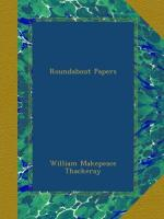 Roundabout Papers by William Makepeace Thackeray