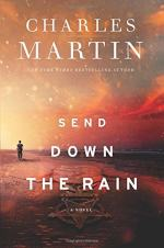 Send Down the Rain by Charles Martin