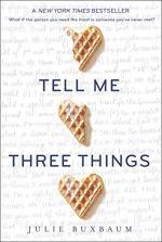 Tell Me Three Things by Buxbaum, Julie