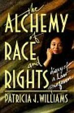 The Alchemy of Race and Rights by Patricia J. Williams