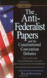 The Anti-Federalist Papers; and, the Constitutional Convention Debates by