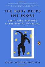 The Body Keeps the Score: Brain, Mind, and Body in the Healing of Trauma by Bessel van der Kolk M.D.