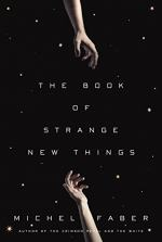 The Book of Strange New Things by Michel Faber