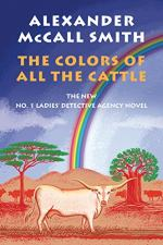 The Colors of All the Cattle: No. 1 Ladies' Detective Agency (19) by Alexander McCall Smith