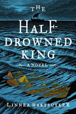 The Half-Drowned King by Linnea Hartsuyker
