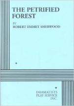The Petrified Forest by Robert E. Sherwood
