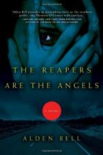 The Reapers Are the Angels: A Novel by Alden John Bell