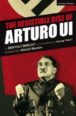 The Resistible Rise of Arturo Ui by Bertolt Brecht