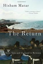 The Return: Fathers, Sons and the Land in Between by Hisham Matar