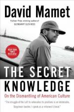 The Secret Knowledge: On the Dismantling of American Culture by David Mamet