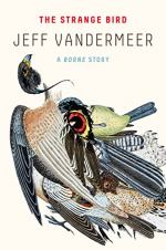 The Strange Bird: A Borne Story by Jeff VanderMeer