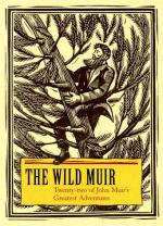 The Wild Muir: Twenty-two of John Muir's Greatest Adventures by John Muir