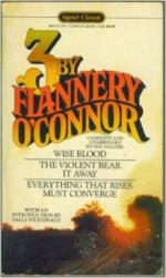 Three by Flannery O'Connor: Wise Blood ; the Violent Bear It Away ; Everything That Rises Must Converge by Flannery O'Connor