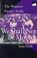 We Shall Not Be Moved: The Women's Factory Strike of 1909 by Joan Dash