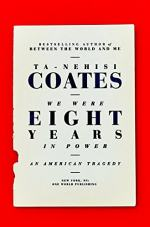We Were Eight Years in Power by Coates, Ta-Nehisi