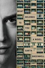 What Belongs to You: A Novel by Garth Greenwell