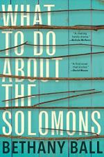 What To Do About The Solomons by Bethany Ball