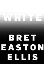 White (Nonfiction) by Bret Easton Ellis